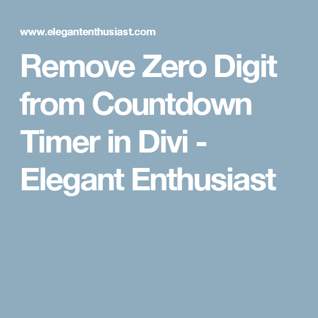 Remove Zero Digit From Countdown Timer In Divi Elegant Enthusiast How To Remove Countdown Timer Timer