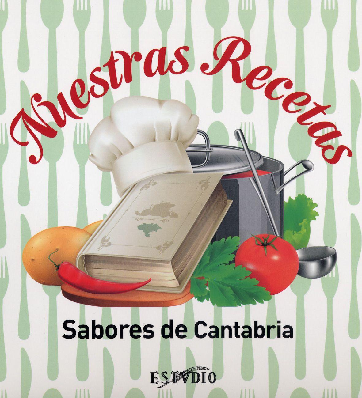 NUESTRAS RECETAS. SABORES DE CANTABRIA Este libro de cocina, que ...