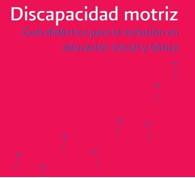 Disapacidad Motriz Guia Didactica Para La Inclusion En Educacion