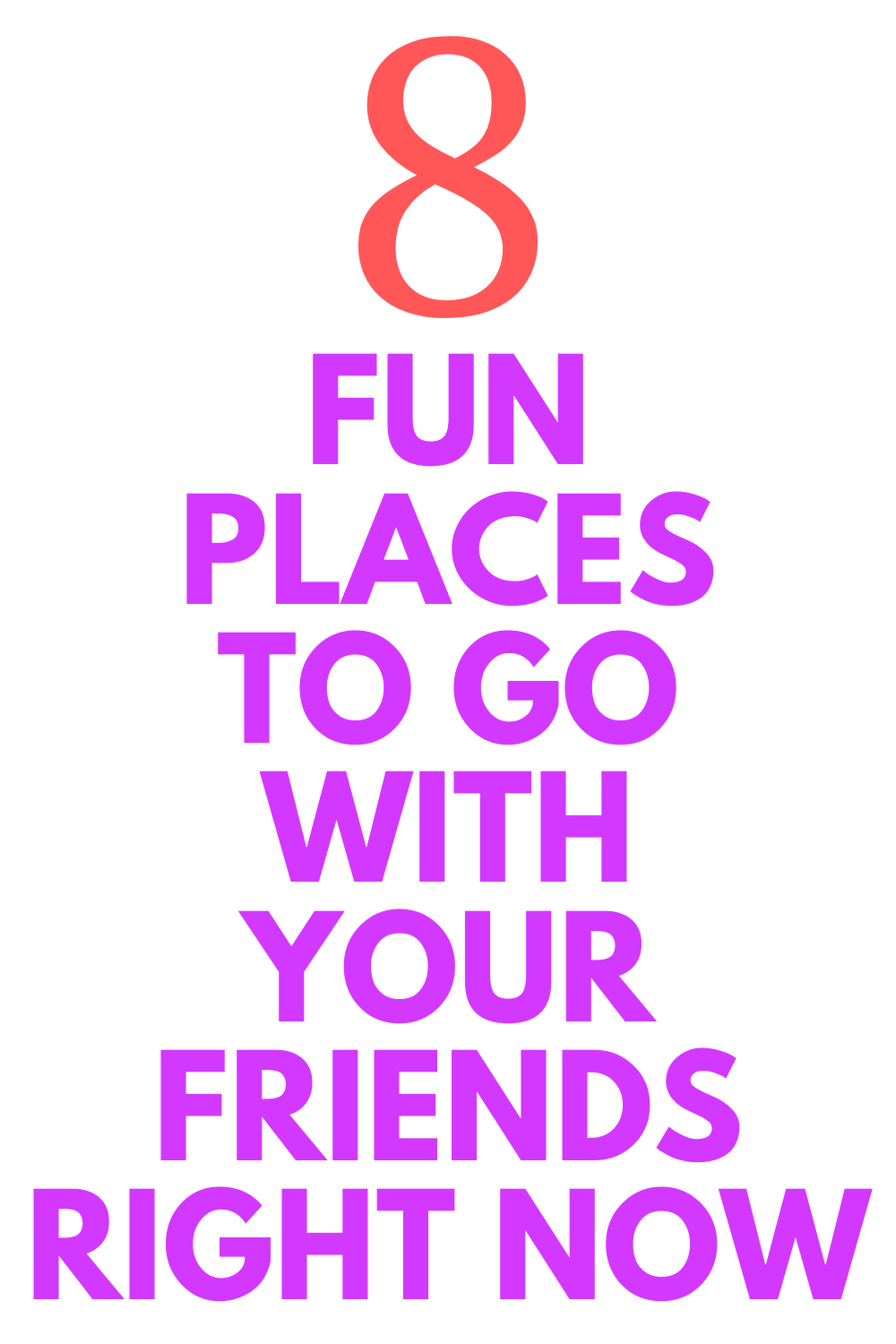 8 Fun Places To Go With Your Friends Right Now Fun Places To Go Places To Go Friend Activities