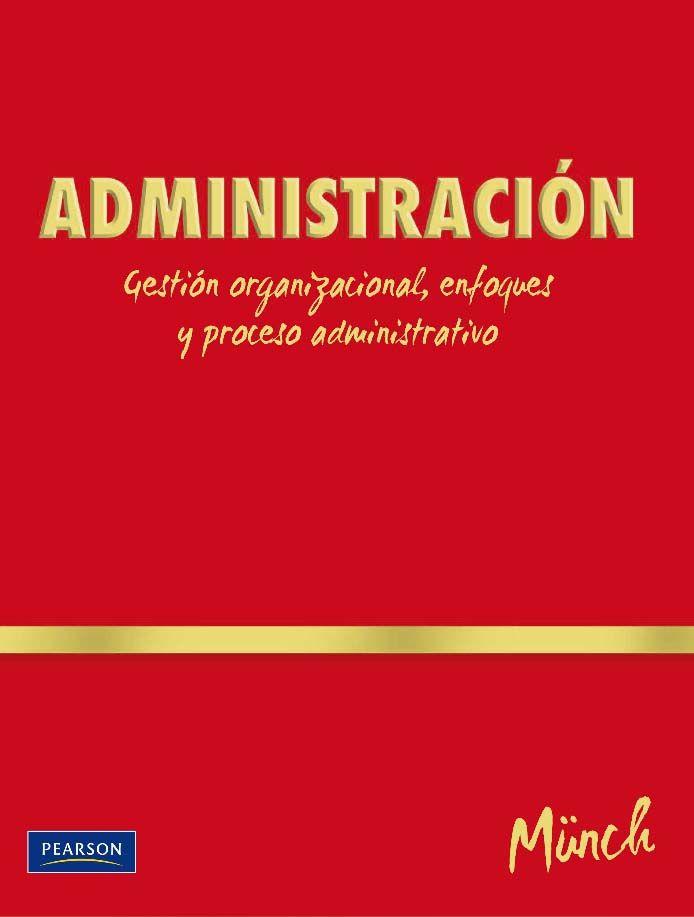 Administración Gestión Organizacional Enfoques Y Proceso Administrativo Autor Lourdes Münch G Libros De Administracion Administracion Contabilidad Y Finanzas