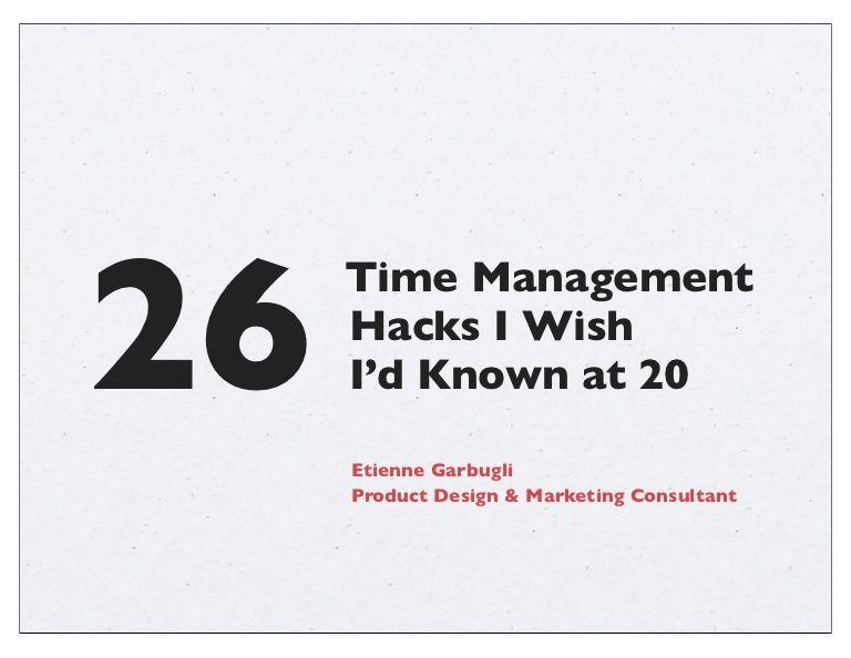 26 Time Management Hacks I Wish I'd Known at 20 by Etienne Garbugli @Étienne Garbugli via slideshare