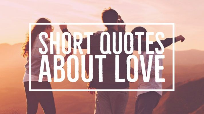Short Quotes About Love to Express your Feelings from the ...