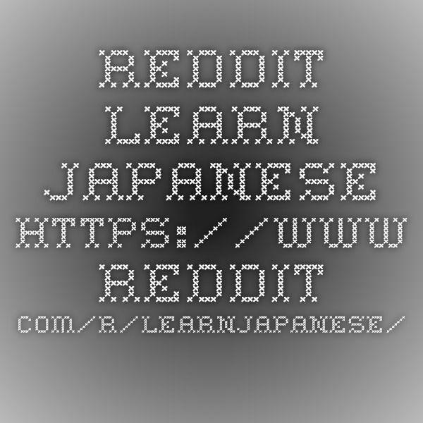 Reddit - Learn Japanese rreddit com/r/LearnJapanese/ | References