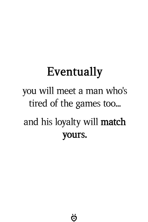 Eventually you will meet a man who's tired of the games too #relationships