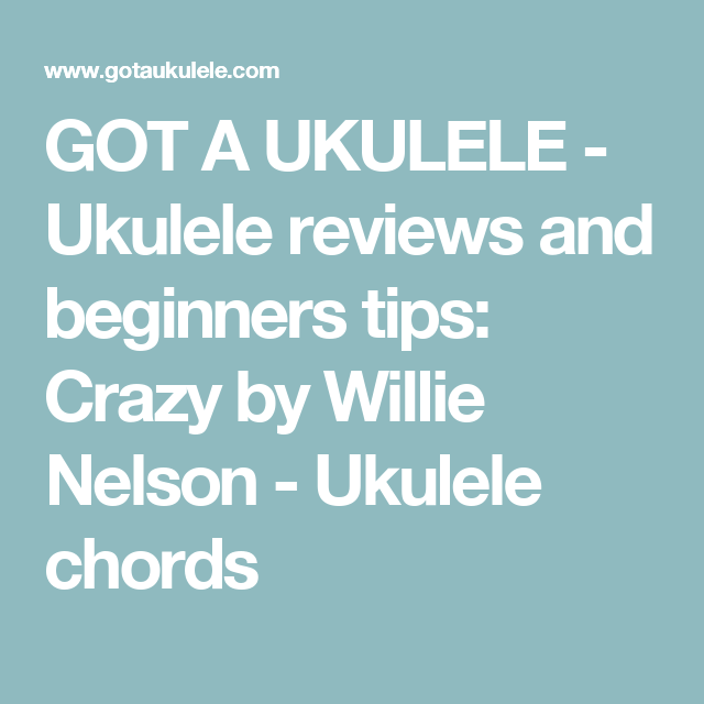 Got A Ukulele Ukulele Reviews And Beginners Tips Crazy By Willie