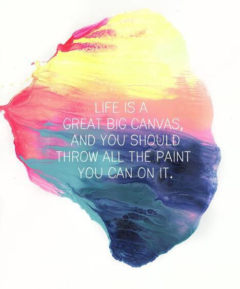 Life is like a great big canvas & you should throw all the paint you can on it.