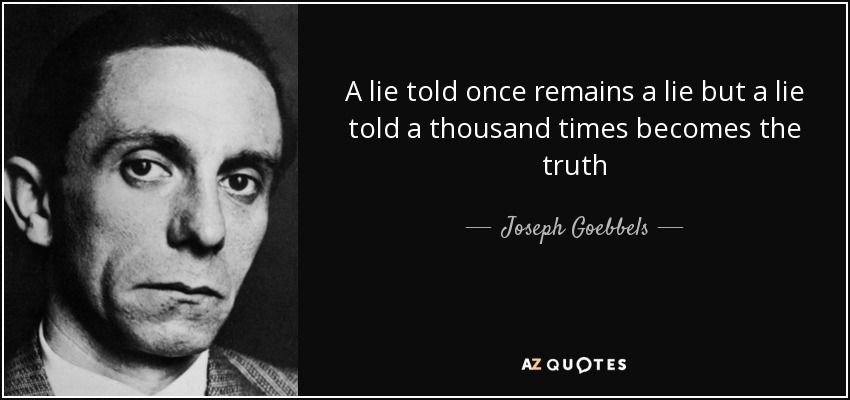 Goebbels Quotes A Lie Told Once Remains A Lie But A Lie Told A Thousand Times .
