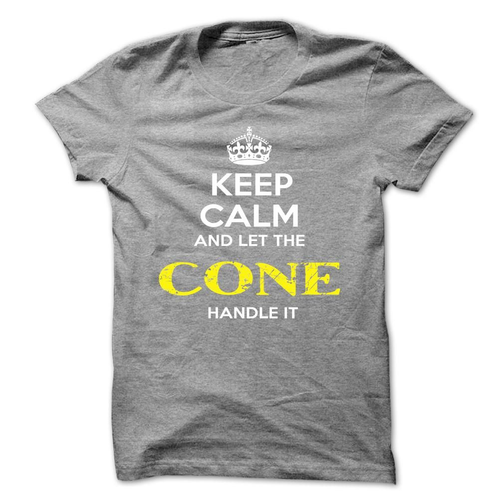 """[Best Tshirt name tags] Keep Calm And Let CONE Handle It  Shirts This Month  If you dont like this shirt no problem you can search another shirt at """"SEARCH BOX"""" on the TOP  Tshirt Guys Lady Hodie  SHARE TAG FRIEND Get Discount Today Order now before we SELL OUT  Camping be wrong i am bagley tshirts calm and let cone handle it keep calm and let"""