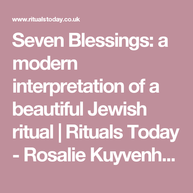 Seven Blessings A Modern Interpretation Of Beautiful Jewish Ritual Rituals Today Rosalie