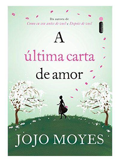 A Ultima Carta De Amor Por Jojo Moyes Com Imagens Livros De