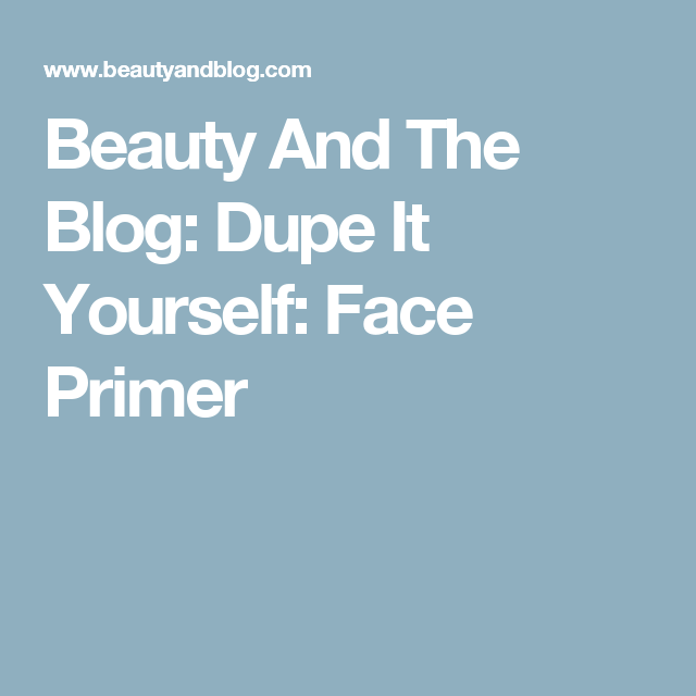 Beauty and the blog dupe it yourself face primer spasensual beauty and the blog dupe it yourself face primer solutioingenieria Image collections