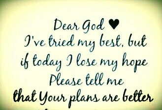 Dear God♥I've tried my best, but if today I lose my hope Please tell me that your plans are better-