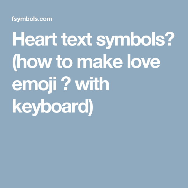 Heart Text Symbols How To Make Love Emoji With Keyboard