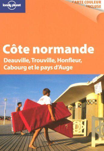 Côte normande : Deauville, Trouville, Honfleur, Cabourg et le pays d'Auge Paru en 2008 chez Lonely planet, Paris dans la collection Petit voyage |  Olivier Cirendini (MANQUANT)