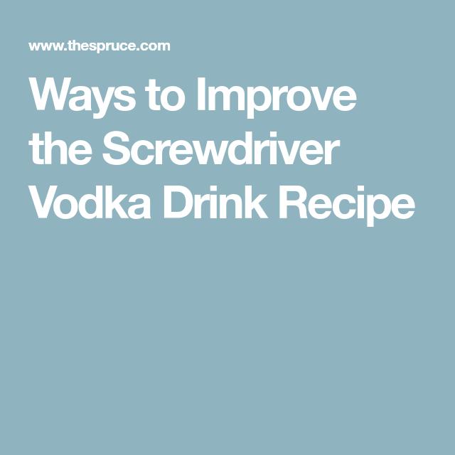 Ways to Improve the Screwdriver Vodka Drink Recipe