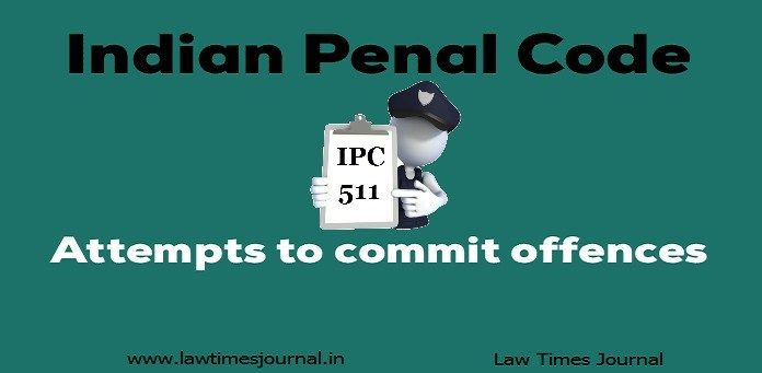 Analysis of Section 511 of The Indian Penal Code | Indian ...