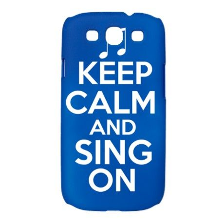 Keep Calm and Sing On Galaxy S3 Case on CafePress.com