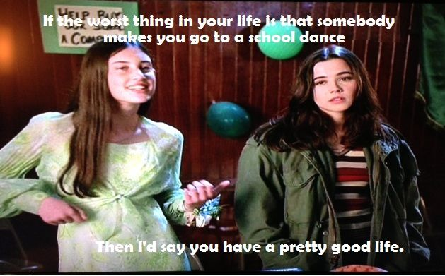 """If the worst thing in your life is that somebody makes you go to a school dance, then I'd say you have a pretty good life."" One of my absolute favorite Freaks & Geeks quotes"