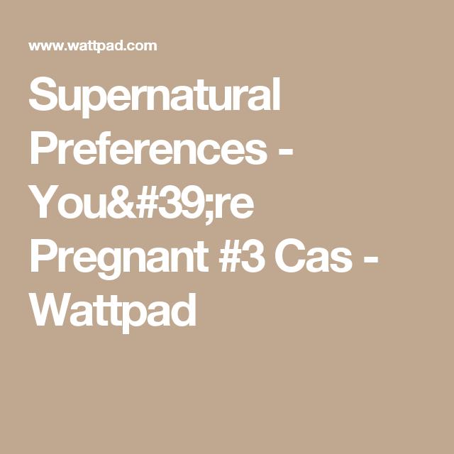 Supernatural Preferences - You're Pregnant #3 Cas