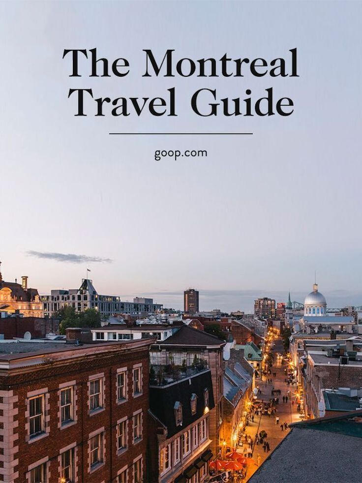 A Travel Guide To Montreal Canada The Best Restaurants Hotels