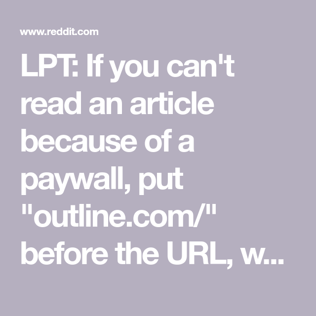 LPT: If you can't read an article because of a paywall, put