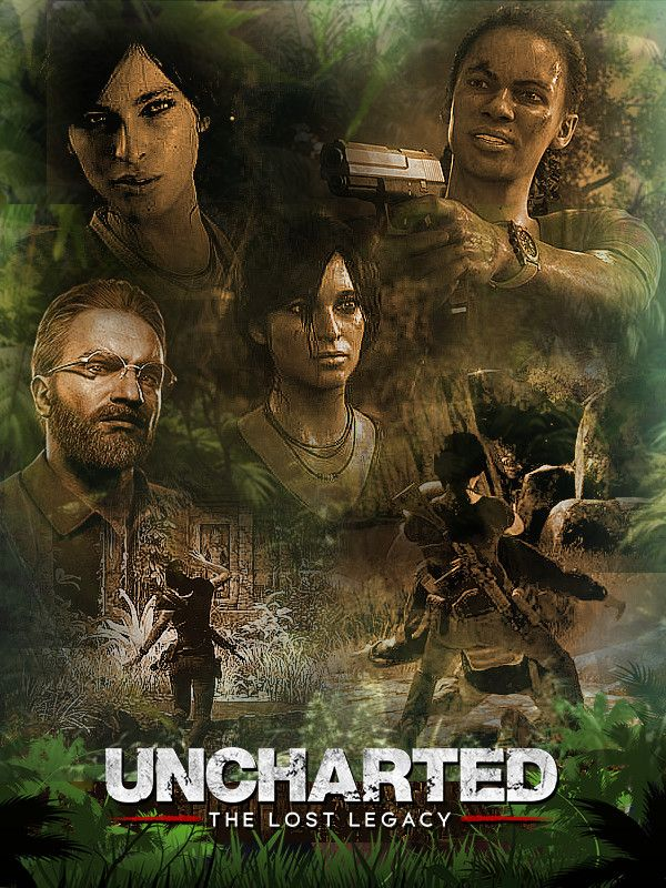 Poster For Uncharted The Lost Legacy Uncharted Game Uncharted