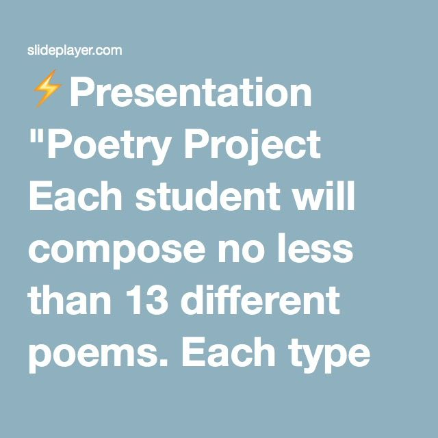 """⚡Presentation """"Poetry Project Each student will compose no less than 13 different poems. Each type of poem will be due on the following day. The poems will be graded."""""""