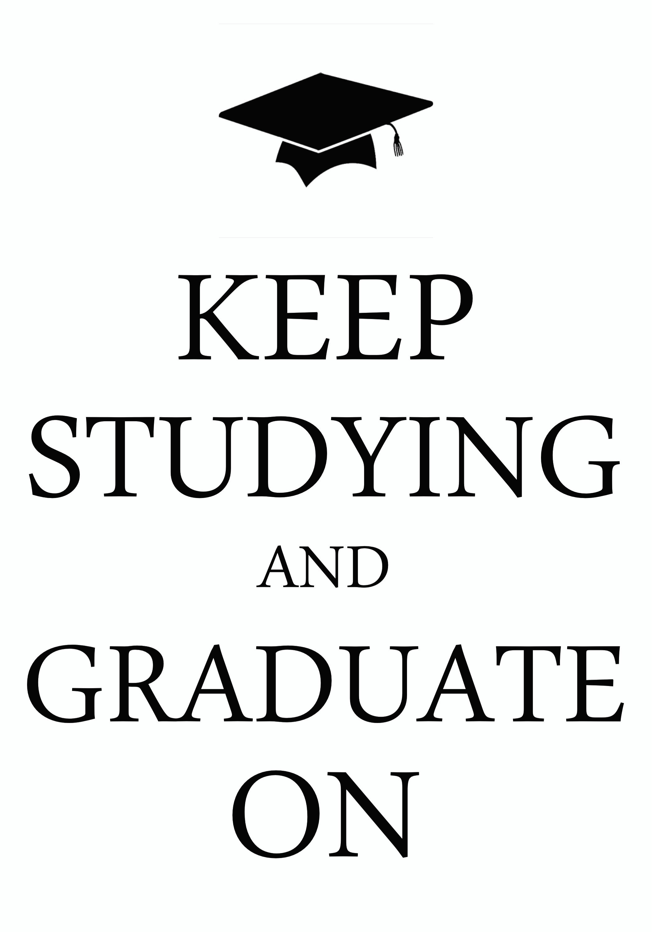 keep studying and graduate on / created with Keep Calm and Carry On for iOS #keepcalm #graduation