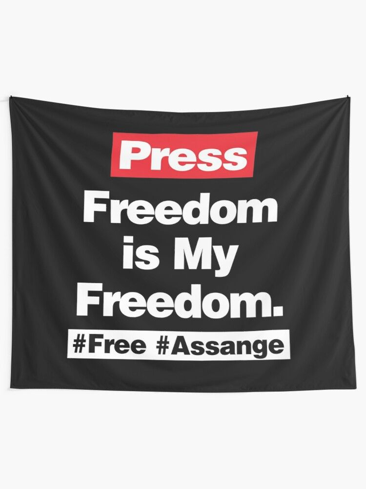 Press Freedom Is My Freedom Free Asssange Tapestry By Infrontofyou Freedom Pressing Tapestry