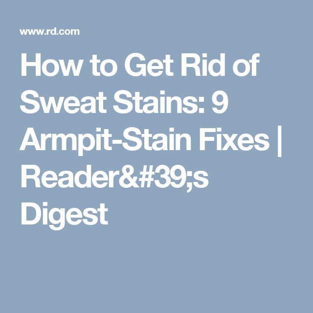 How to Get Rid of Sweat Stains: 9 Armpit-Stain Fixes | Reader's Digest