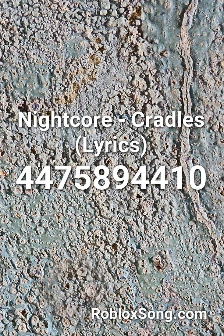 Nightcore Cradles Lyrics Roblox Id Roblox Music Codes Lyrics Nightcore Roblox