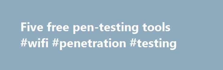Five free pen-testing tools #wifi #penetration #testing http ...