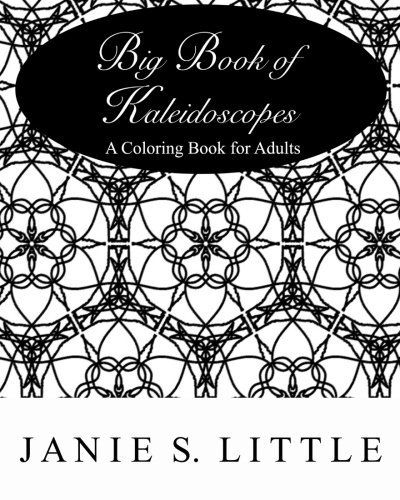 Big Book Of Kaleidoscopes A Coloring Book For Adults Over 100