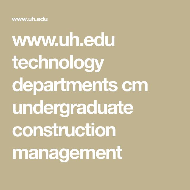 Www Uh Edu Technology Departments Cm Undergraduate Construction