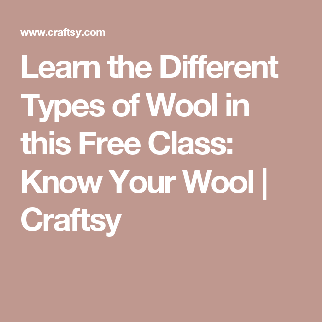 Learn the Different Types of Wool in this Free Class: Know Your Wool | Craftsy