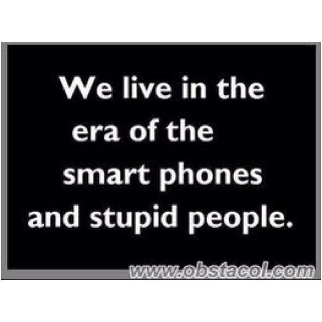 smart phones & stupid people