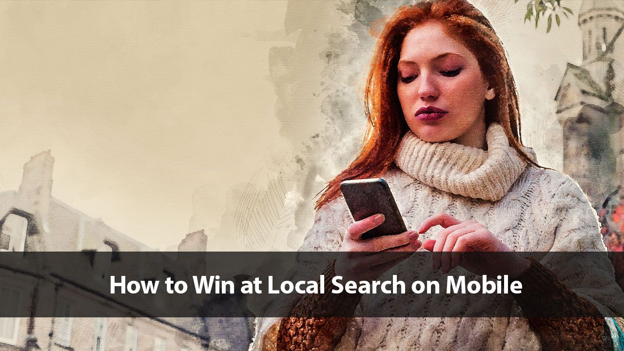 How to Win at Local Search on Mobile