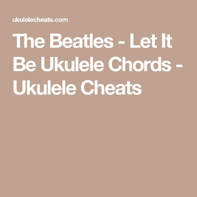 The Beatles Let It Be Ukulele Chords Ukulele Cheats Ukulele