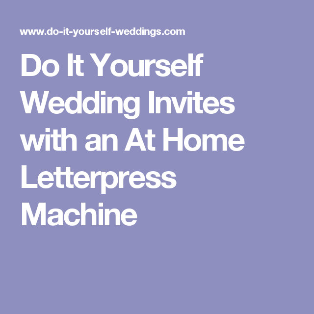 Do it yourself wedding invites with an at home letterpress machine do it yourself wedding invites with an at home letterpress machine solutioingenieria Choice Image