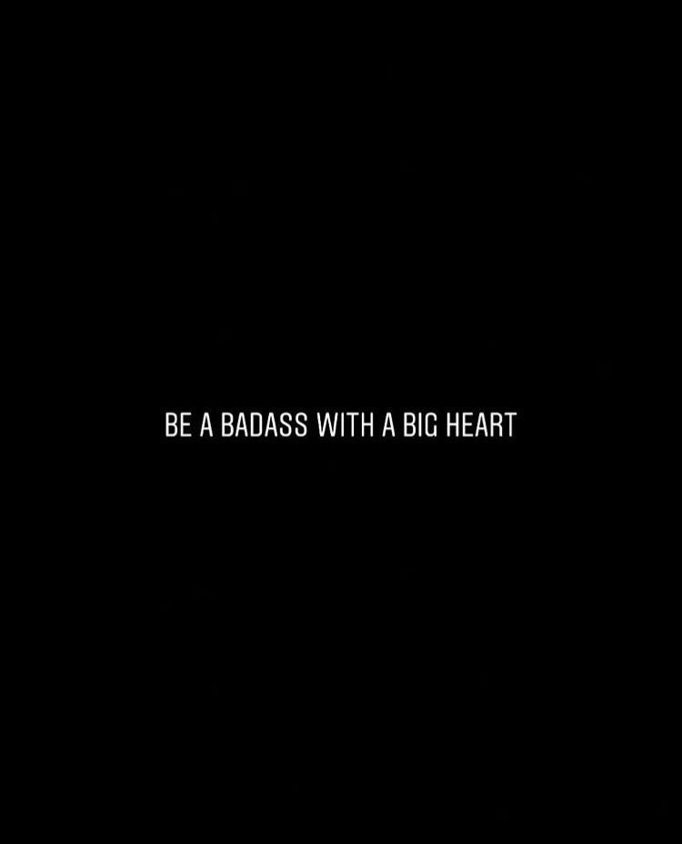 A badass with a big heart so when you break my heart easily don't be surprised