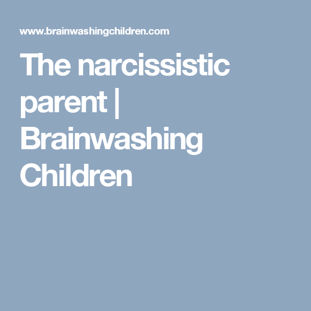 The narcissistic parent | Brainwashing Children | Narc