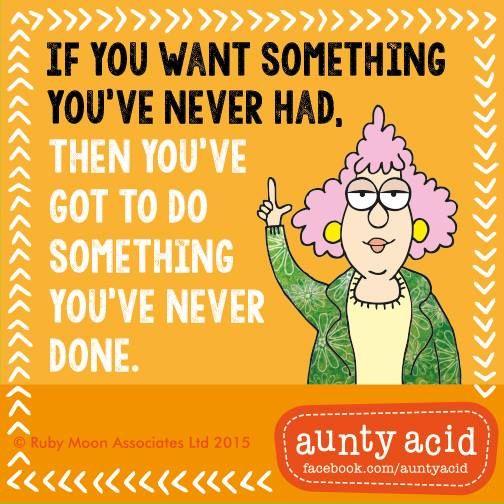Take a risk... #AuntyAcidWOW