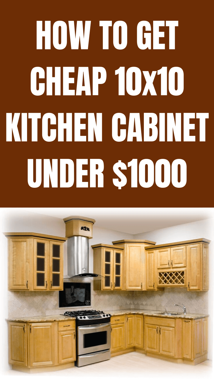How To Get Cheap 10x10 Kitchen Cabinet Under 1000 Kitchen Cabinets Cheap Kitchen Cabinets 10x10 Kitchen