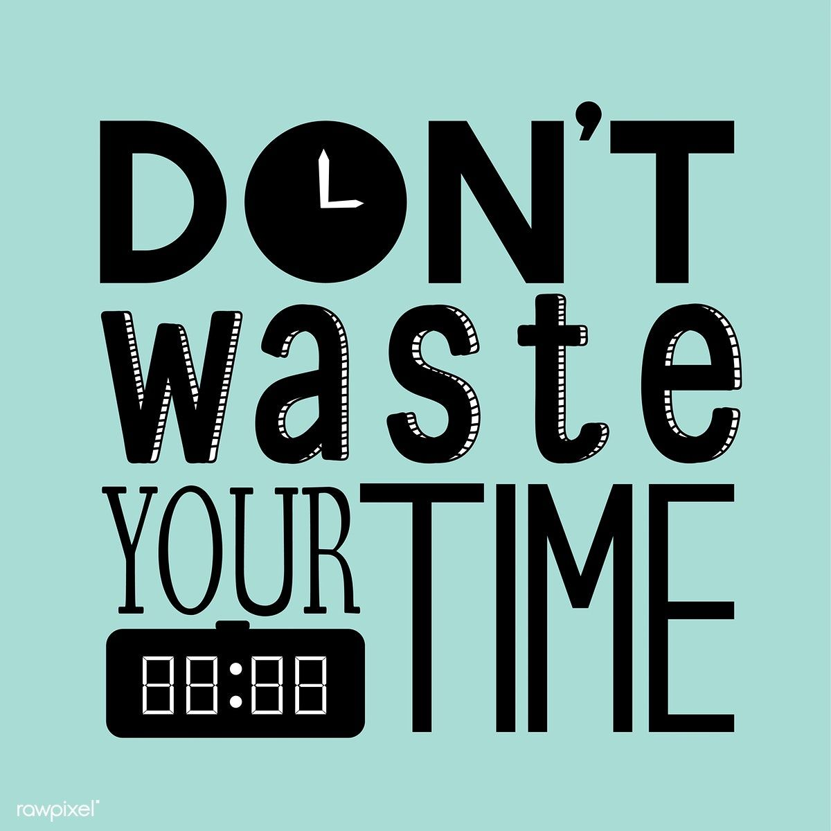 Download Premium Vector Of Don T Waste Your Time Typography Design Typography Design Quotes Typography Design Dont Waste Time Quotes