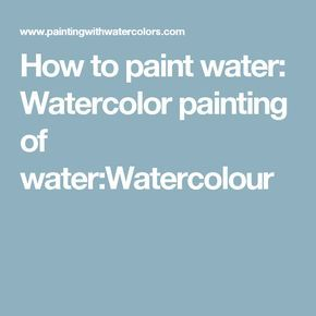 How to paint water: Watercolor painting of water:Watercolour