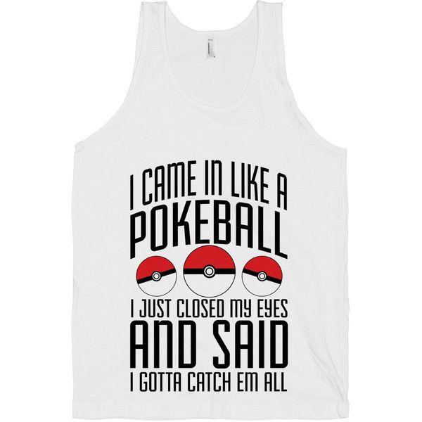 I Came In Like A Pokeball, Pokemon, Pokeball, Wrecking Ball, Twerk,... ($21) ❤ liked on Polyvore