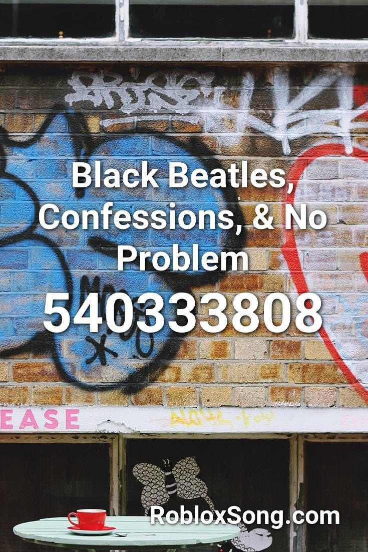 Black Beatles Confessions No Problem Roblox Id Roblox Music