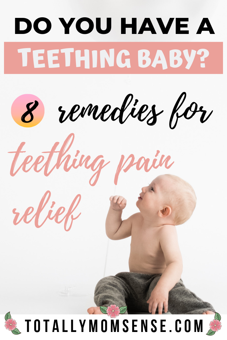 Tips To Soothe A Teething Baby Totally Mom Sense Baby Teeth Baby Teething Remedies Baby Remedies