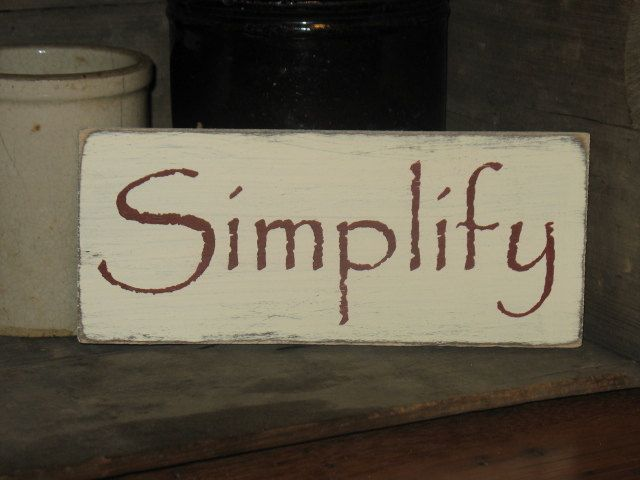 Simplify  WOOD SIGN  Primitive Rustic Country Home Decor. $12.00, Via Etsy.